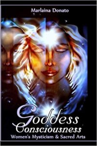 Goddess Consciousness Women's Mysticism and Sacred Arts