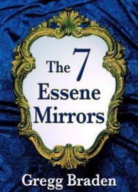 Mirror, Mirror - Projection Or Reflection, Gregg Braden, 7 Essene Mirrors