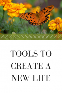 TOOLS TO CREATE A NEW LIFE