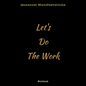 Quantum Manifestations Workbook: Let's Do The Work Paperback